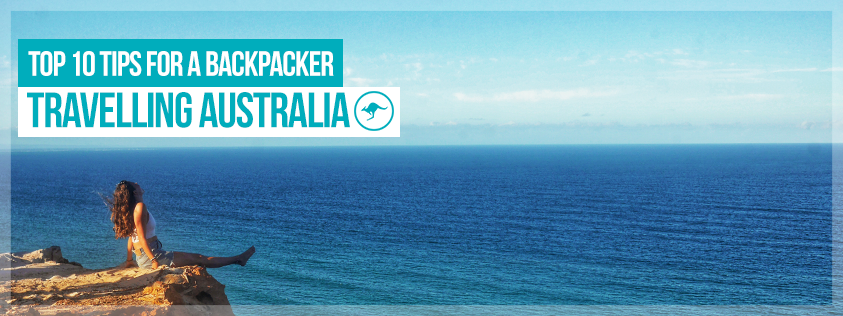 My Top 10 Tips for a Backpacker Travelling Australia